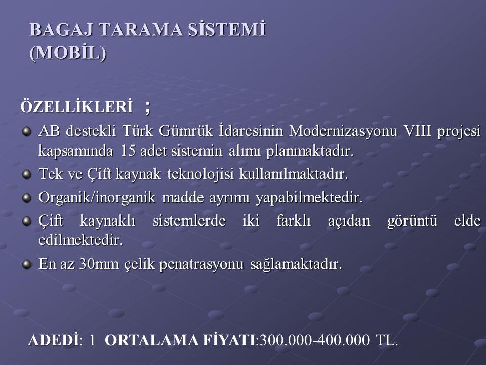 ÖZELLİKLERİ ; ÖZELLİKLERİ ; AB destekli Türk Gümrük İdaresinin Modernizasyonu VIII projesi kapsamında 15 adet sistemin alımı planmaktadır. Tek ve Çift