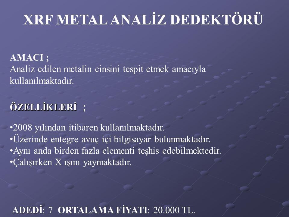 AMACI ; Analiz edilen metalin cinsini tespit etmek amacıyla kullanılmaktadır. ÖZELLİKLERİ ÖZELLİKLERİ ; 2008 yılından itibaren kullanılmaktadır. Üzeri