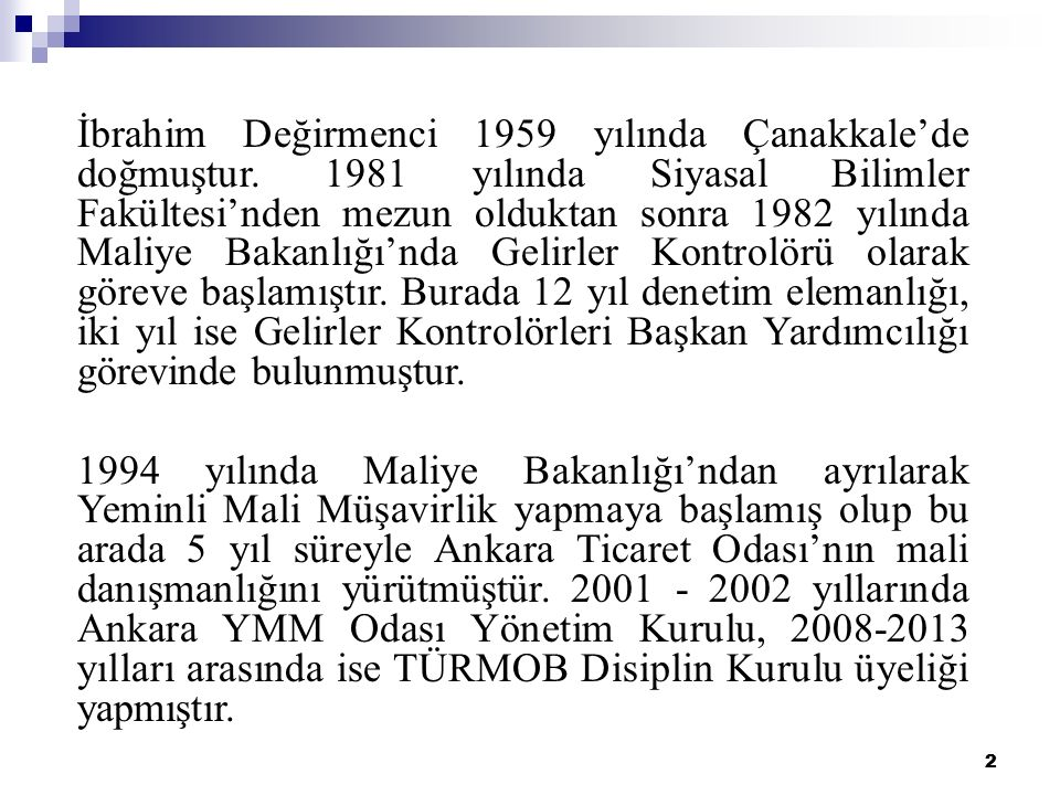 2 2 İbrahim Değirmenci 1959 yılında Çanakkale'de doğmuştur. 1981 yılında Siyasal Bilimler Fakültesi'nden mezun olduktan sonra 1982 yılında Maliye Baka