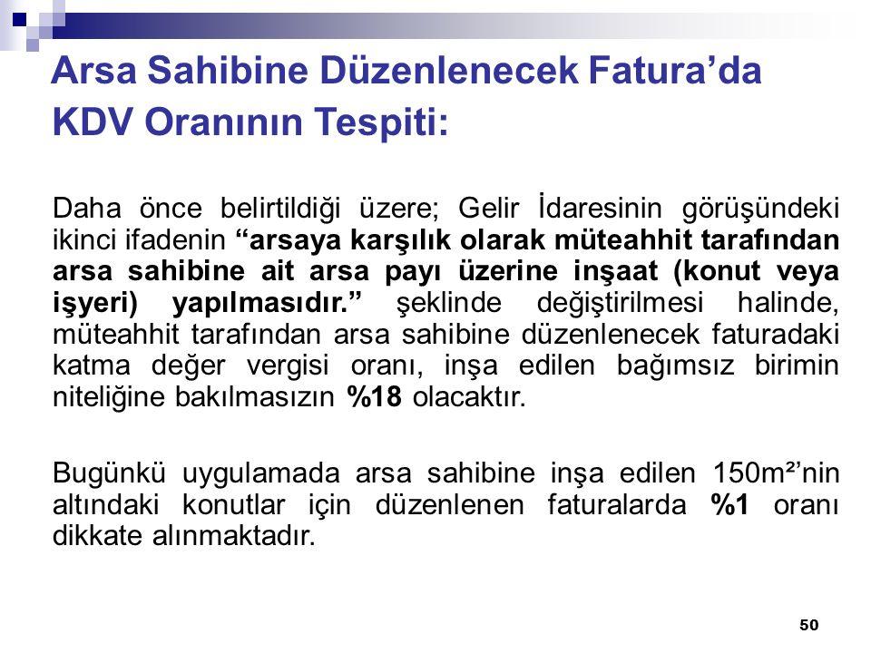 """50 Arsa Sahibine Düzenlenecek Fatura'da KDV Oranının Tespiti: Daha önce belirtildiği üzere; Gelir İdaresinin görüşündeki ikinci ifadenin """"arsaya karşı"""