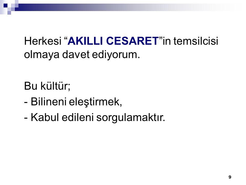 9 Herkesi AKILLI CESARET in temsilcisi olmaya davet ediyorum.