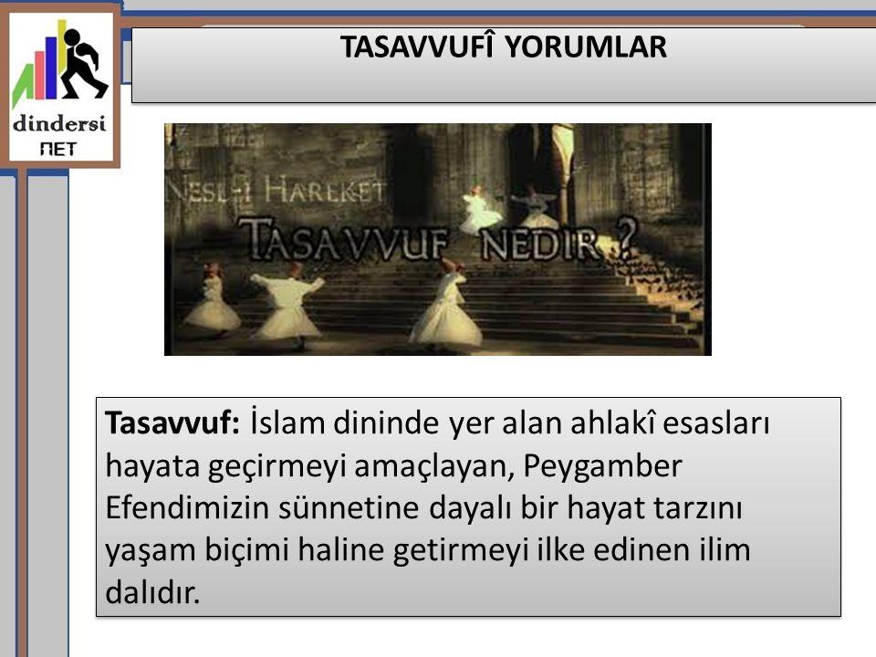 Tasavvuf: İslam dininde yer alan ahlakî esasları hayata geçirmeyi amaçlayan, Peygamber Efendimizin sünnetine dayalı bir hayat tarzını yaşam biçimi hal