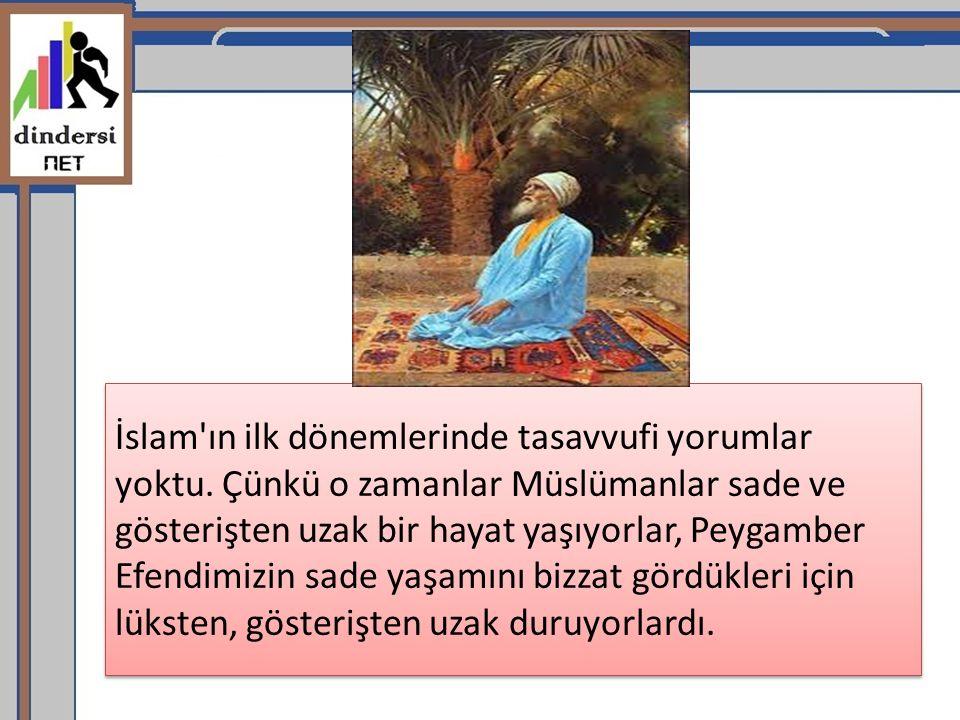 İslam'ın ilk dönemlerinde tasavvufi yorumlar yoktu. Çünkü o zamanlar Müslümanlar sade ve gösterişten uzak bir hayat yaşıyorlar, Peygamber Efendimizin