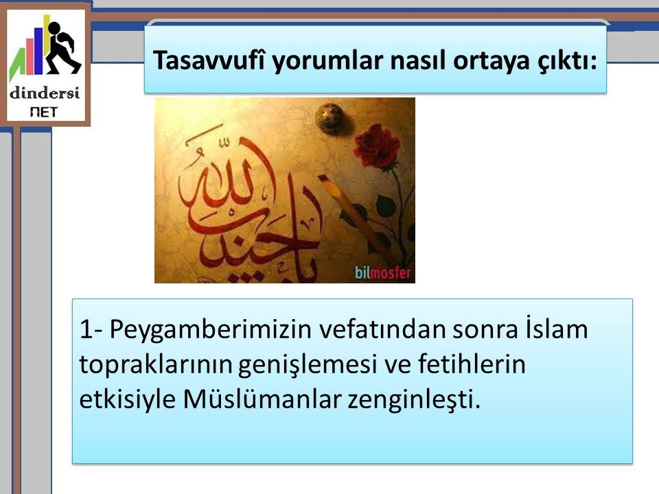 1- Peygamberimizin vefatından sonra İslam topraklarının genişlemesi ve fetihlerin etkisiyle Müslümanlar zenginleşti. Tasavvufî yorumlar nasıl ortaya ç