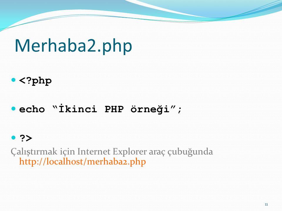 """Merhaba2.php <?php echo """"İkinci PHP örneği""""; ?> Çalıştırmak için Internet Explorer araç çubuğunda http://localhost/merhaba2.php 11"""