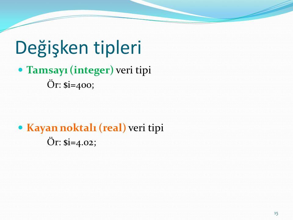 Değişken tipleri Tamsayı (integer) veri tipi Ör: $i=400; Kayan noktalı (real) veri tipi Ör: $i=4.02; 15