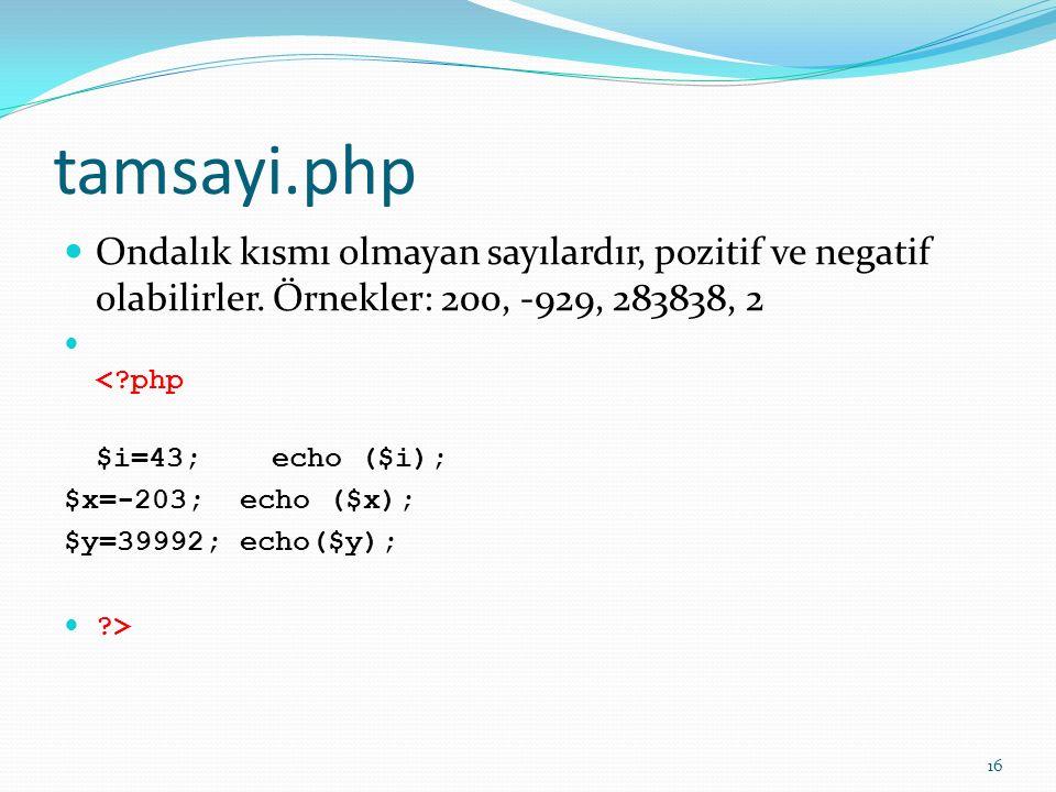 tamsayi.php Ondalık kısmı olmayan sayılardır, pozitif ve negatif olabilirler. Örnekler: 200, -929, 283838, 2 <?php $i=43; echo ($i); $x=-203; echo ($x