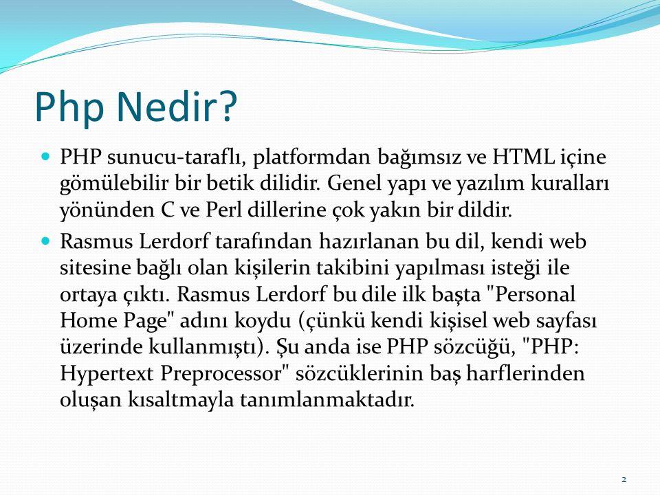 Php Nedir? PHP sunucu-taraflı, platformdan bağımsız ve HTML içine gömülebilir bir betik dilidir. Genel yapı ve yazılım kuralları yönünden C ve Perl di