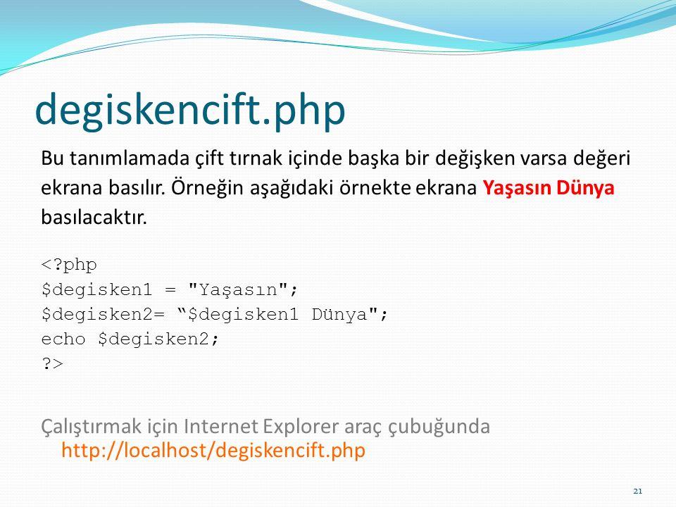 degiskencift.php Bu tanımlamada çift tırnak içinde başka bir değişken varsa değeri ekrana basılır.