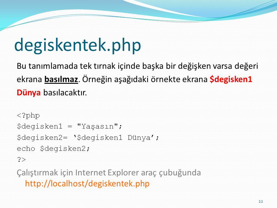 degiskentek.php Bu tanımlamada tek tırnak içinde başka bir değişken varsa değeri ekrana basılmaz.