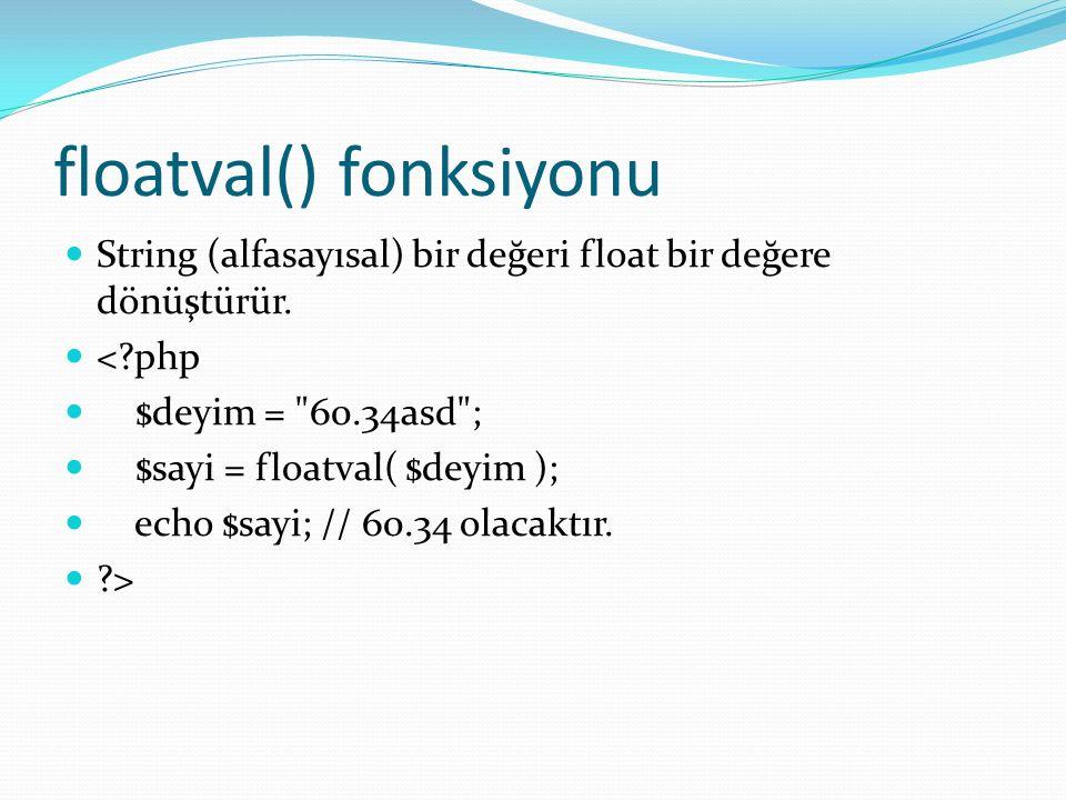 floatval() fonksiyonu String (alfasayısal) bir değeri float bir değere dönüştürür.