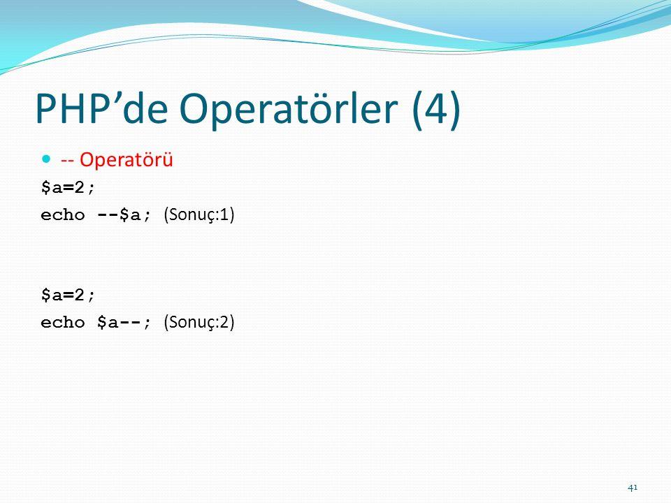 PHP'de Operatörler (4) -- Operatörü $a=2; echo --$a; (Sonuç:1) $a=2; echo $a--; (Sonuç:2) 41