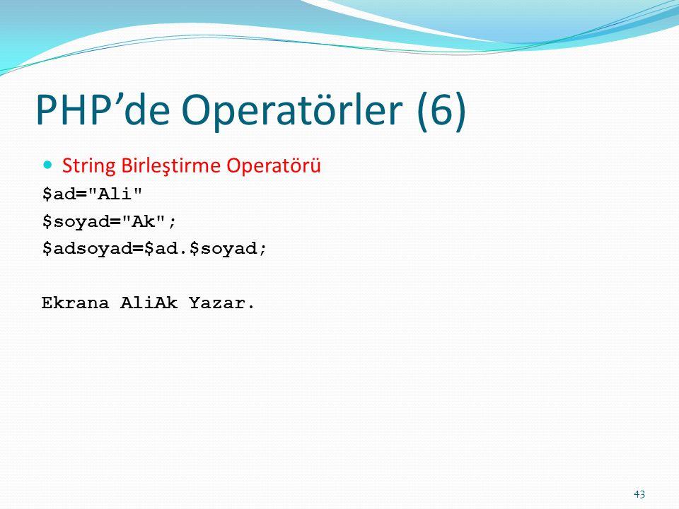 PHP'de Operatörler (6) String Birleştirme Operatörü $ad= Ali $soyad= Ak ; $adsoyad=$ad.$soyad; Ekrana AliAk Yazar.