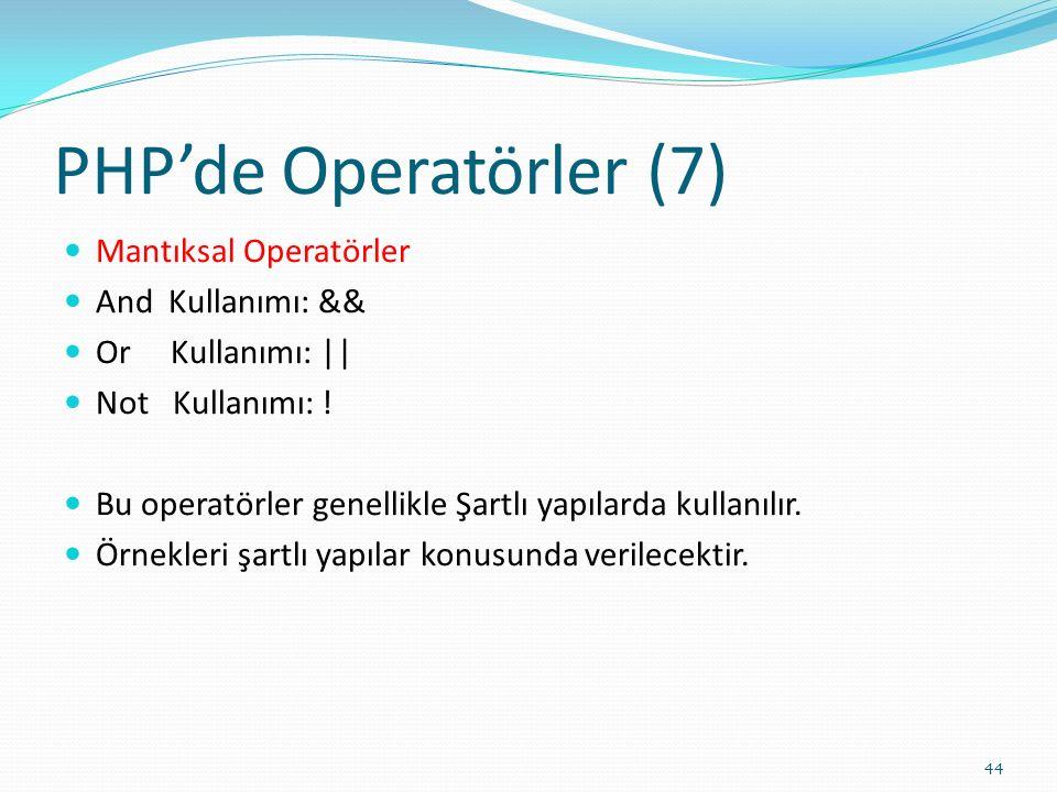 PHP'de Operatörler (7) Mantıksal Operatörler And Kullanımı: && Or Kullanımı: || Not Kullanımı: ! Bu operatörler genellikle Şartlı yapılarda kullanılır