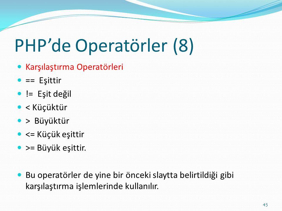 PHP'de Operatörler (8) Karşılaştırma Operatörleri == Eşittir != Eşit değil < Küçüktür > Büyüktür <= Küçük eşittir >= Büyük eşittir. Bu operatörler de