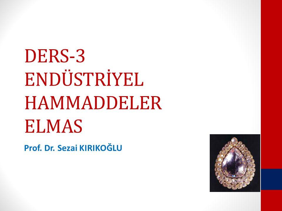 DERS-3 ENDÜSTRİYEL HAMMADDELER ELMAS Prof. Dr. Sezai KIRIKOĞLU