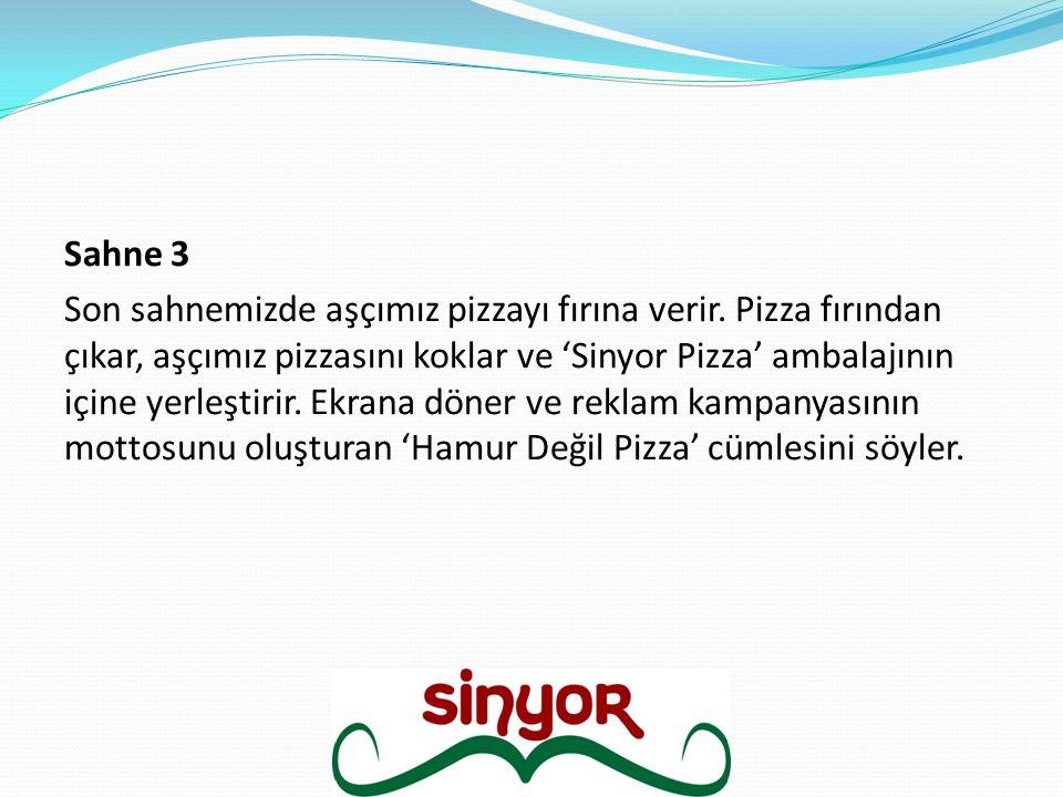 Sahne 3 Son sahnemizde aşçımız pizzayı fırına verir. Pizza fırından çıkar, aşçımız pizzasını koklar ve 'Sinyor Pizza' ambalajının içine yerleştirir. E