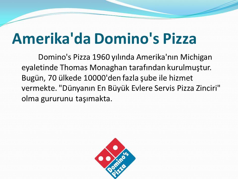 Amerika'da Domino's Pizza Domino's Pizza 1960 yılında Amerika'nın Michigan eyaletinde Thomas Monaghan tarafından kurulmuştur. Bugün, 70 ülkede 10000'd