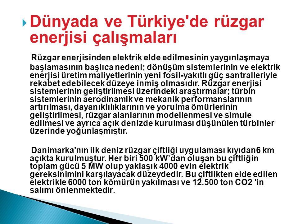  Dünyada ve Türkiye de rüzgar enerjisi çalışmaları Rüzgar enerjisinden elektrik elde edilmesinin yaygınlaşmaya başlamasının başlıca nedeni; dönüşüm sistemlerinin ve elektrik enerjisi üretim maliyetlerinin yeni fosil-yakıtlı güç santralleriyle rekabet edebilecek düzeye inmiş olmasıdır.