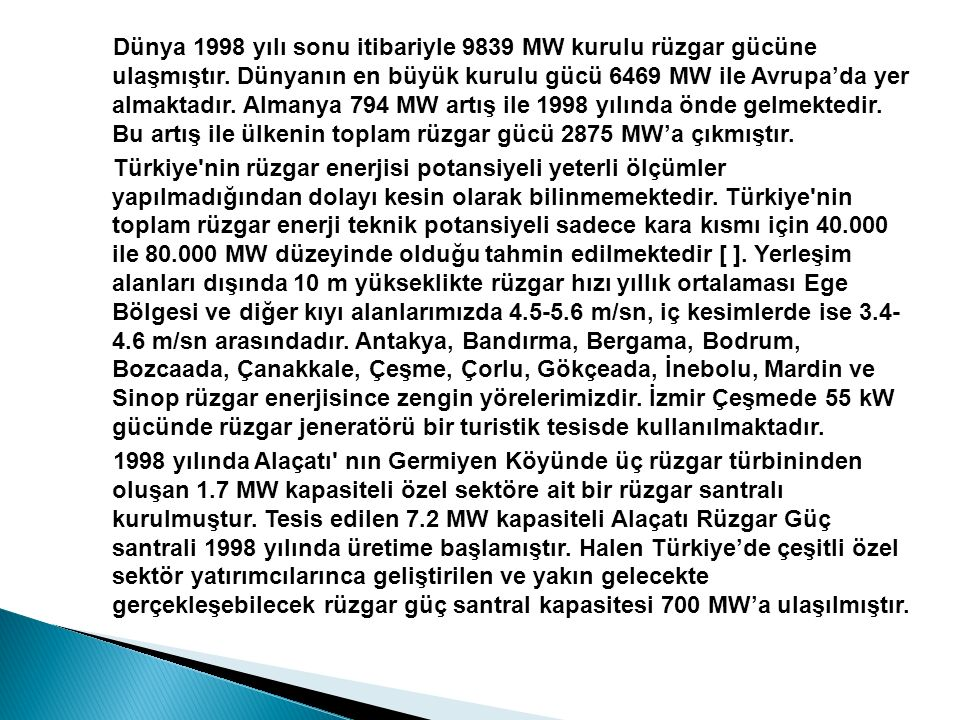 Dünya 1998 yılı sonu itibariyle 9839 MW kurulu rüzgar gücüne ulaşmıştır.