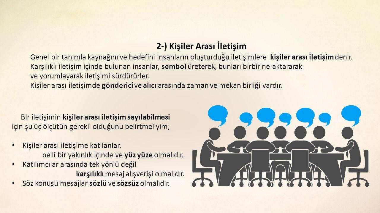 2-) Kişiler Arası İletişim Genel bir tanımla kaynağını ve hedefini insanların oluşturduğu iletişimlere kişiler arası iletişim denir. Karşılıklı iletiş