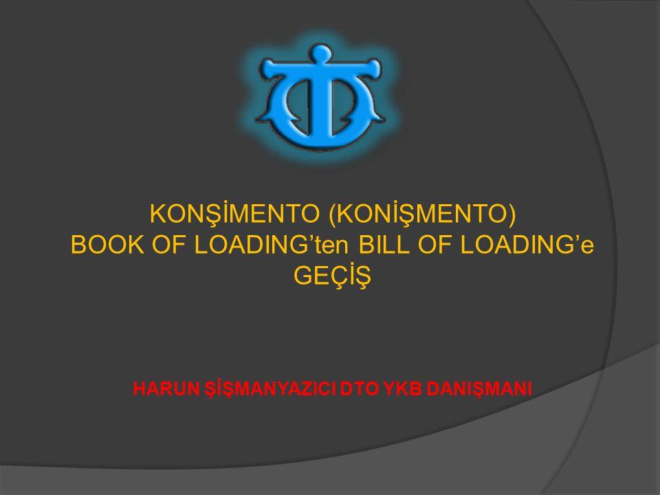 KONŞİMENTO (KONİŞMENTO) BOOK OF LOADING'ten BILL OF LOADING'e GEÇİŞ HARUN ŞİŞMANYAZICI DTO YKB DANIŞMANI