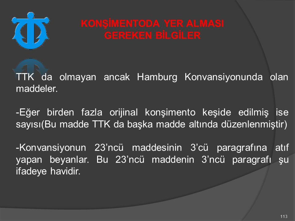 113 TTK da olmayan ancak Hamburg Konvansiyonunda olan maddeler.