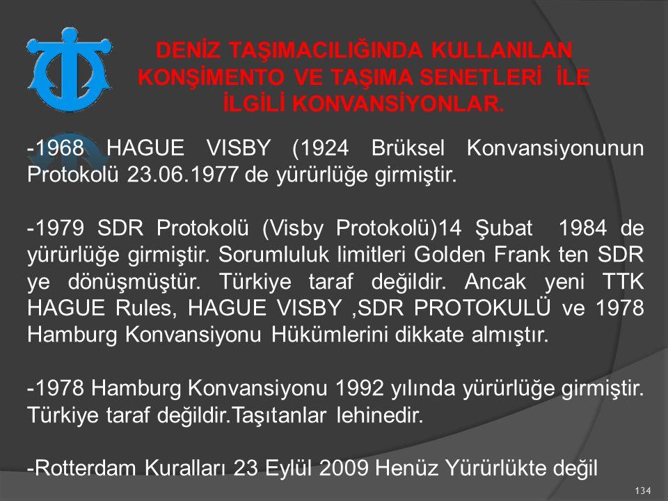 134 -1968 HAGUE VISBY (1924 Brüksel Konvansiyonunun Protokolü 23.06.1977 de yürürlüğe girmiştir.
