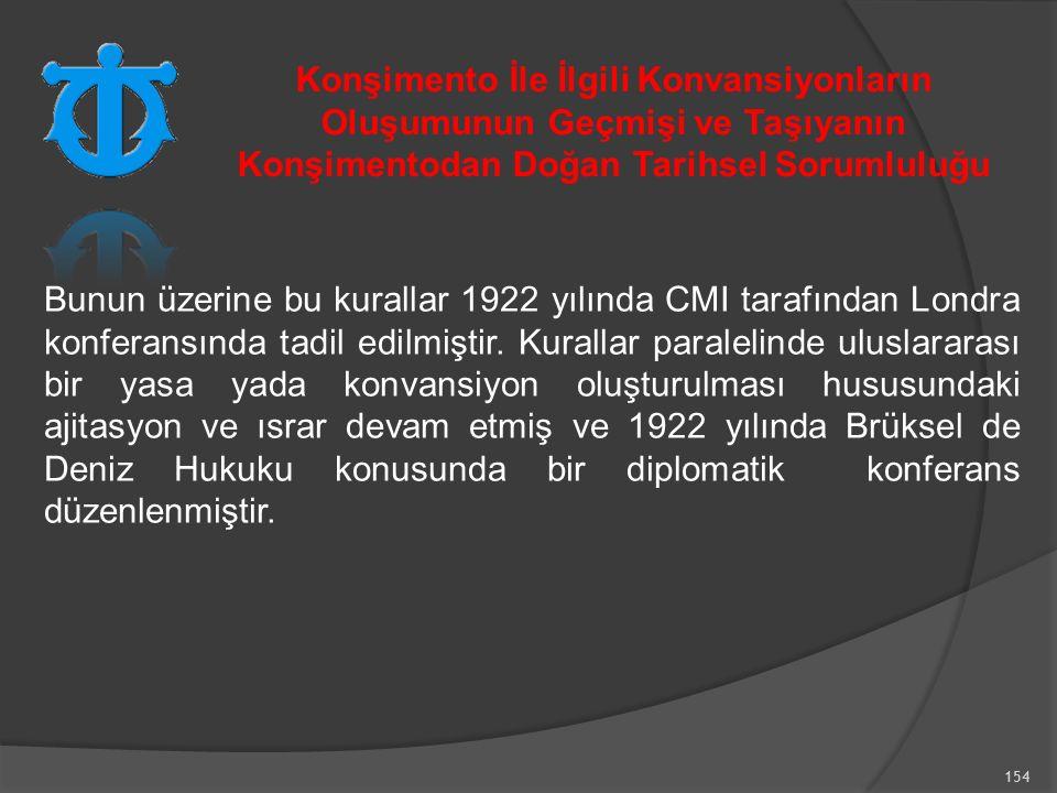 154 Bunun üzerine bu kurallar 1922 yılında CMI tarafından Londra konferansında tadil edilmiştir.