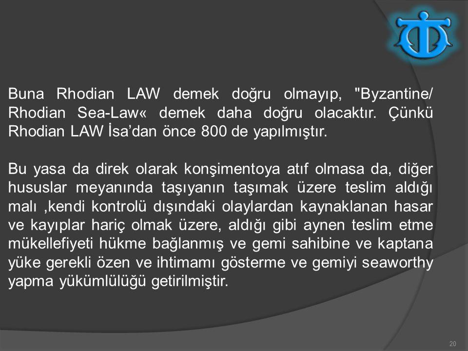 20 Buna Rhodian LAW demek doğru olmayıp, Byzantine/ Rhodian Sea-Law« demek daha doğru olacaktır.