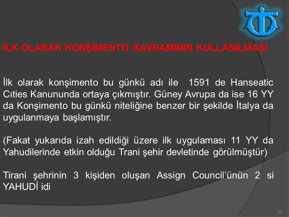 31 İLK OLARAK KONŞİMENTO KAVRAMININ KULLANILMASI İlk olarak konşimento bu günkü adı ile 1591 de Hanseatic Cıties Kanununda ortaya çıkmıştır.