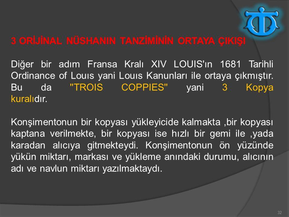 32 3 ORİJİNAL NÜSHANIN TANZİMİNİN ORTAYA ÇIKIŞI Diğer bir adım Fransa Kralı XIV LOUIS ın 1681 Tarihli Ordinance of Louıs yani Louıs Kanunları ile ortaya çıkmıştır.