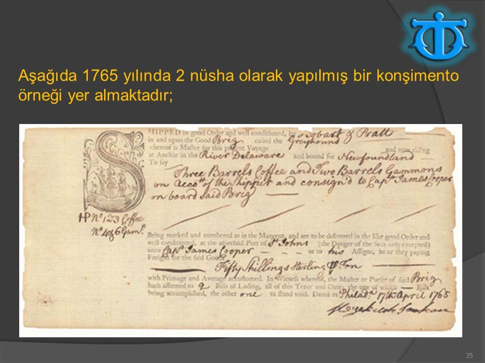 35 Aşağıda 1765 yılında 2 nüsha olarak yapılmış bir konşimento örneği yer almaktadır;