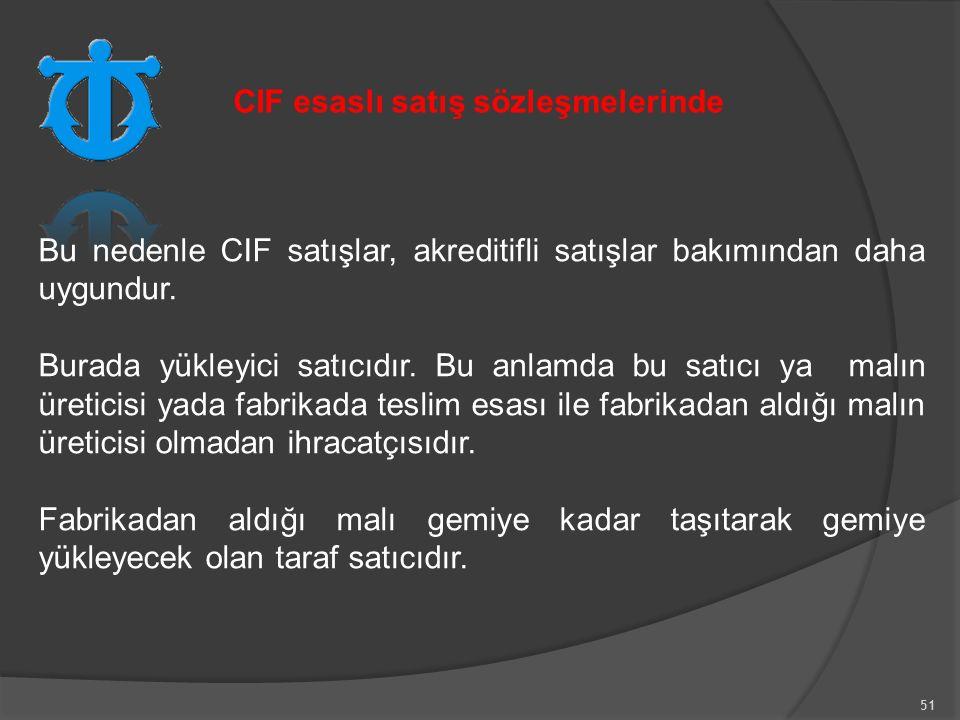 51 Bu nedenle CIF satışlar, akreditifli satışlar bakımından daha uygundur.