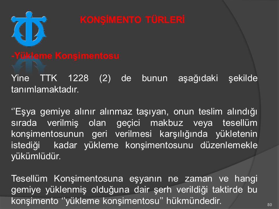 80 -Yükleme Konşimentosu Yine TTK 1228 (2) de bunun aşağıdaki şekilde tanımlamaktadır.