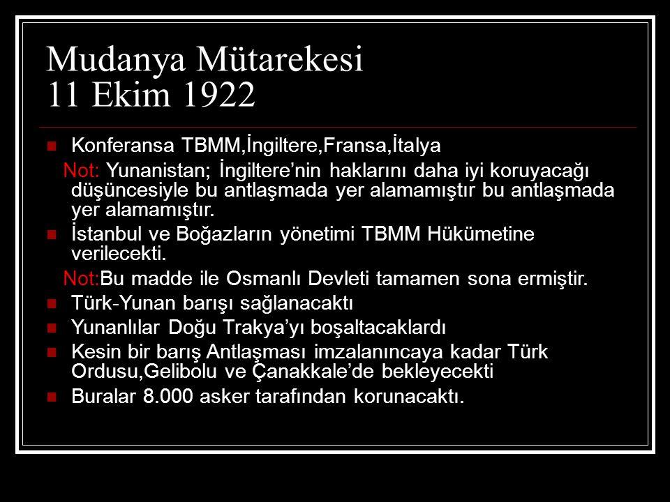 Mudanya Mütarekesi 11 Ekim 1922 Konferansa TBMM,İngiltere,Fransa,İtalya Not: Yunanistan; İngiltere'nin haklarını daha iyi koruyacağı düşüncesiyle bu a