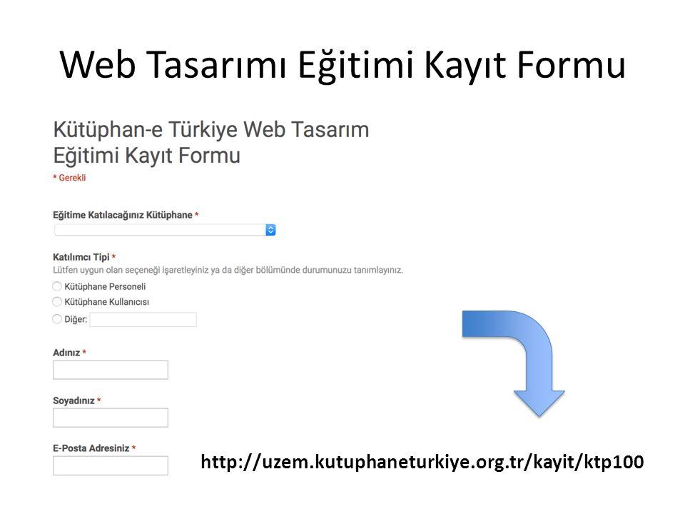 Web Tasarımı Eğitimi Kayıt Formu http://uzem.kutuphaneturkiye.org.tr/kayit/ktp100