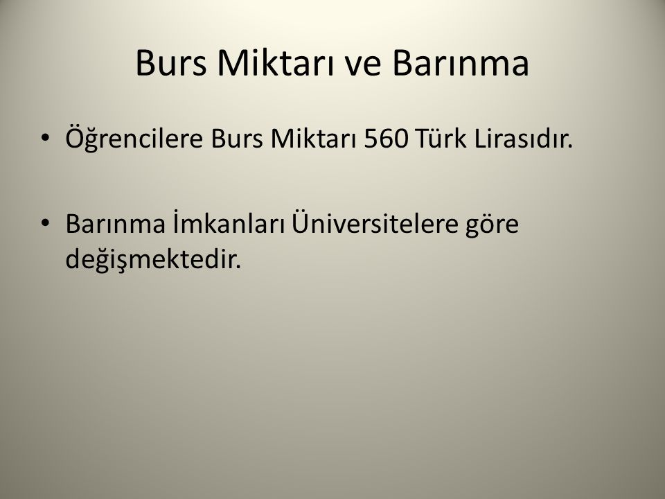 Burs Miktarı ve Barınma Öğrencilere Burs Miktarı 560 Türk Lirasıdır.