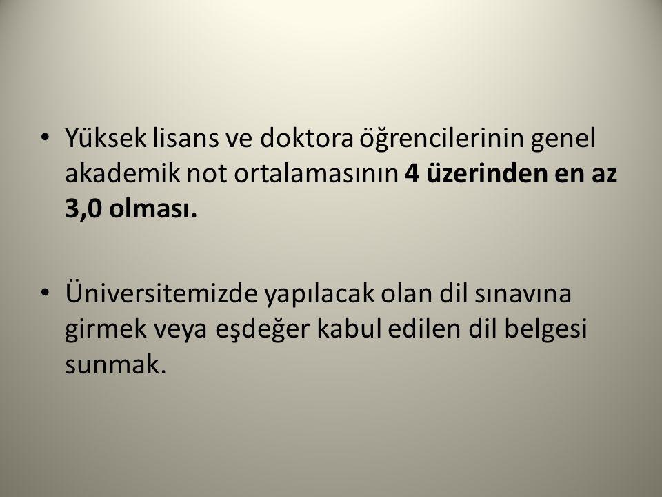 Yüksek lisans ve doktora öğrencilerinin genel akademik not ortalamasının 4 üzerinden en az 3,0 olması.