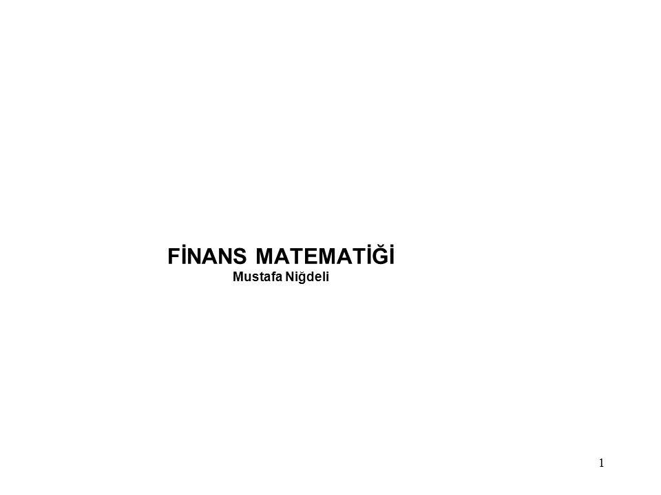 FİNANS MATEMATİĞİ Mustafa Niğdeli 1