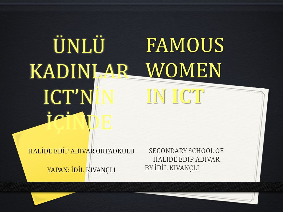 ÜNLÜ KADINLAR ICT'NİN İÇİNDE HALİDE EDİP ADIVAR ORTAOKULU YAPAN: İDİL KIVANÇLI FAMOUSWOMEN IN ICT SECONDARY SCHOOL OF HALİDE EDİP ADIVAR BY İDİL KIVANÇLI