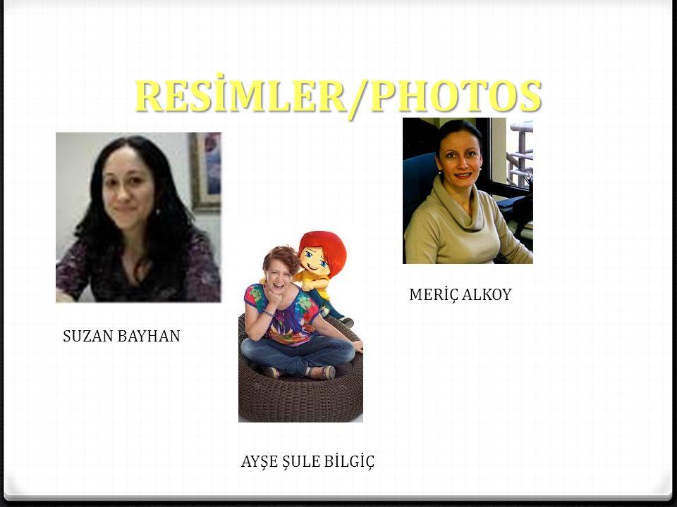 RESİMLER/PHOTOS SUZAN BAYHAN AYŞE ŞULE BİLGİÇ MERİÇ ALKOY