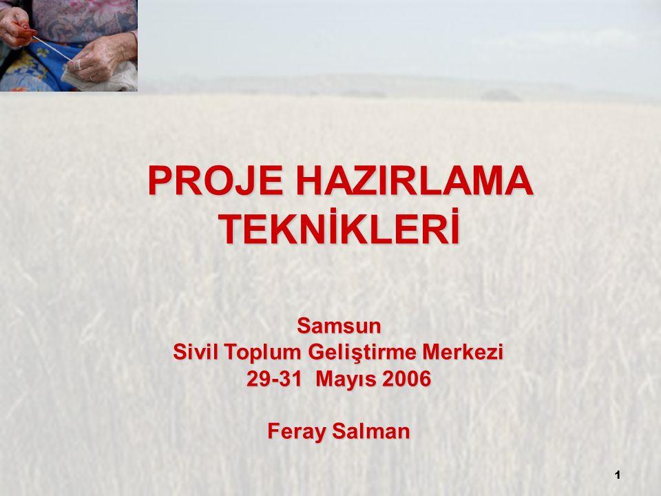 1 PROJE HAZIRLAMA TEKNİKLERİ Samsun Sivil Toplum Geliştirme Merkezi 29-31 Mayıs 2006 Feray Salman