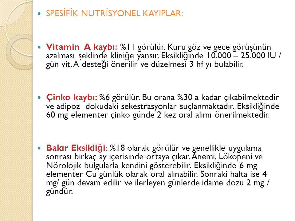 SPES İ F İ K NUTR İ SYONEL KAYIPLAR: Vitamin A kaybı: %11 görülür. Kuru göz ve gece görüşünün azalması şeklinde klini ğ e yansır. Eksikli ğ inde 10.00