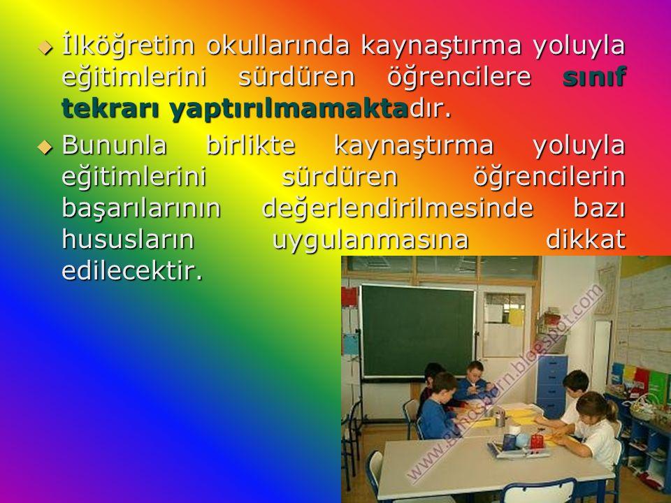  İlköğretim okullarında kaynaştırma yoluyla eğitimlerini sürdüren öğrencilere sınıf tekrarı yaptırılmamaktadır.  Bununla birlikte kaynaştırma yoluyl