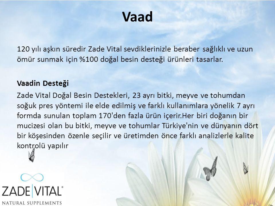 Vaad 120 yılı aşkın süredir Zade Vital sevdiklerinizle beraber sağlıklı ve uzun ömür sunmak için %100 doğal besin desteği ürünleri tasarlar.