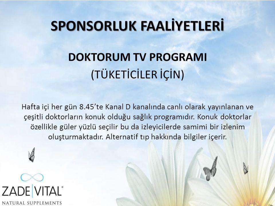 SPONSORLUK FAALİYETLERİ DOKTORUM TV PROGRAMI (TÜKETİCİLER İÇİN) Hafta içi her gün 8.45'te Kanal D kanalında canlı olarak yayınlanan ve çeşitli doktorların konuk olduğu sağlık programıdır.