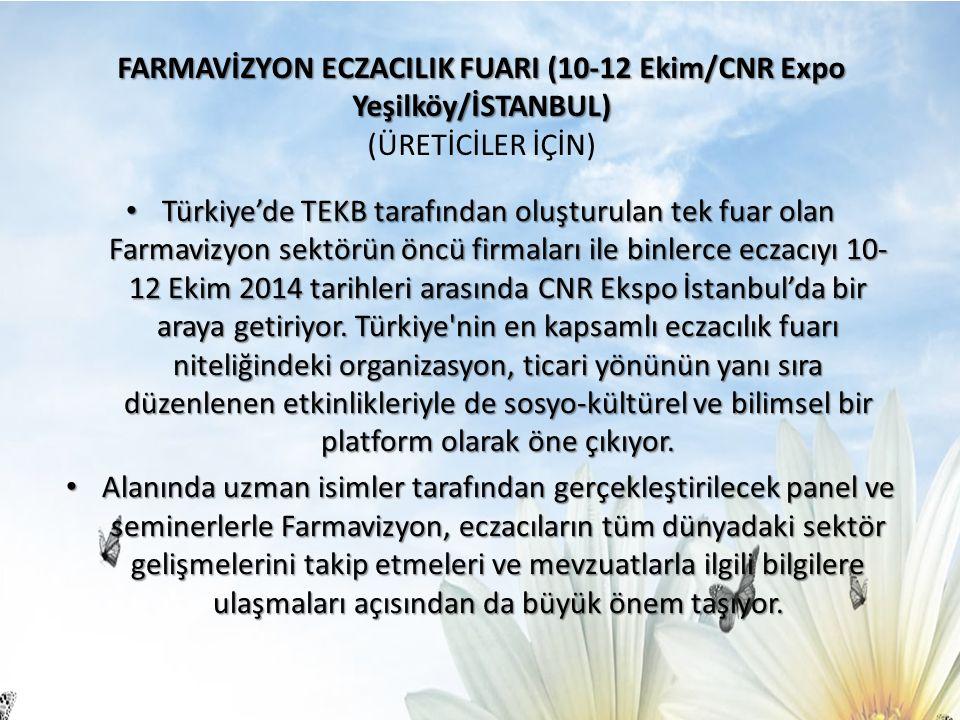 FARMAVİZYON ECZACILIK FUARI (10-12 Ekim/CNR Expo Yeşilköy/İSTANBUL) FARMAVİZYON ECZACILIK FUARI (10-12 Ekim/CNR Expo Yeşilköy/İSTANBUL) (ÜRETİCİLER İÇİN) Türkiye'de TEKB tarafından oluşturulan tek fuar olan Farmavizyon sektörün öncü firmaları ile binlerce eczacıyı 10- 12 Ekim 2014 tarihleri arasında CNR Ekspo İstanbul'da bir araya getiriyor.