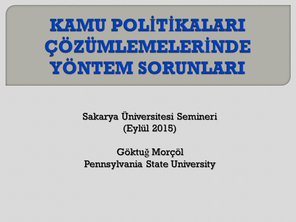 Sakarya Üniversitesi Semineri (Eylül 2015) Göktu ğ Morçöl Pennsylvania State University