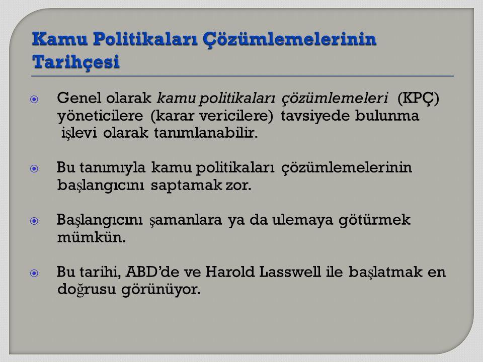  Genel olarak kamu politikaları çözümlemeleri (KPÇ) yöneticilere (karar vericilere) tavsiyede bulunma i ş levi olarak tanımlanabilir.